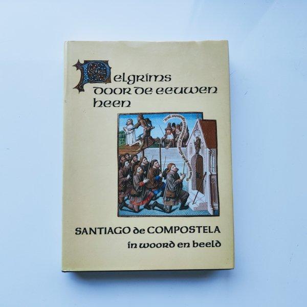 Pelgrims door de eeuwen heen - Santiago de Compostela in woord en beeld 2